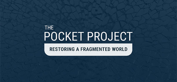 The Pocket Project Restoring a Fragmented World
